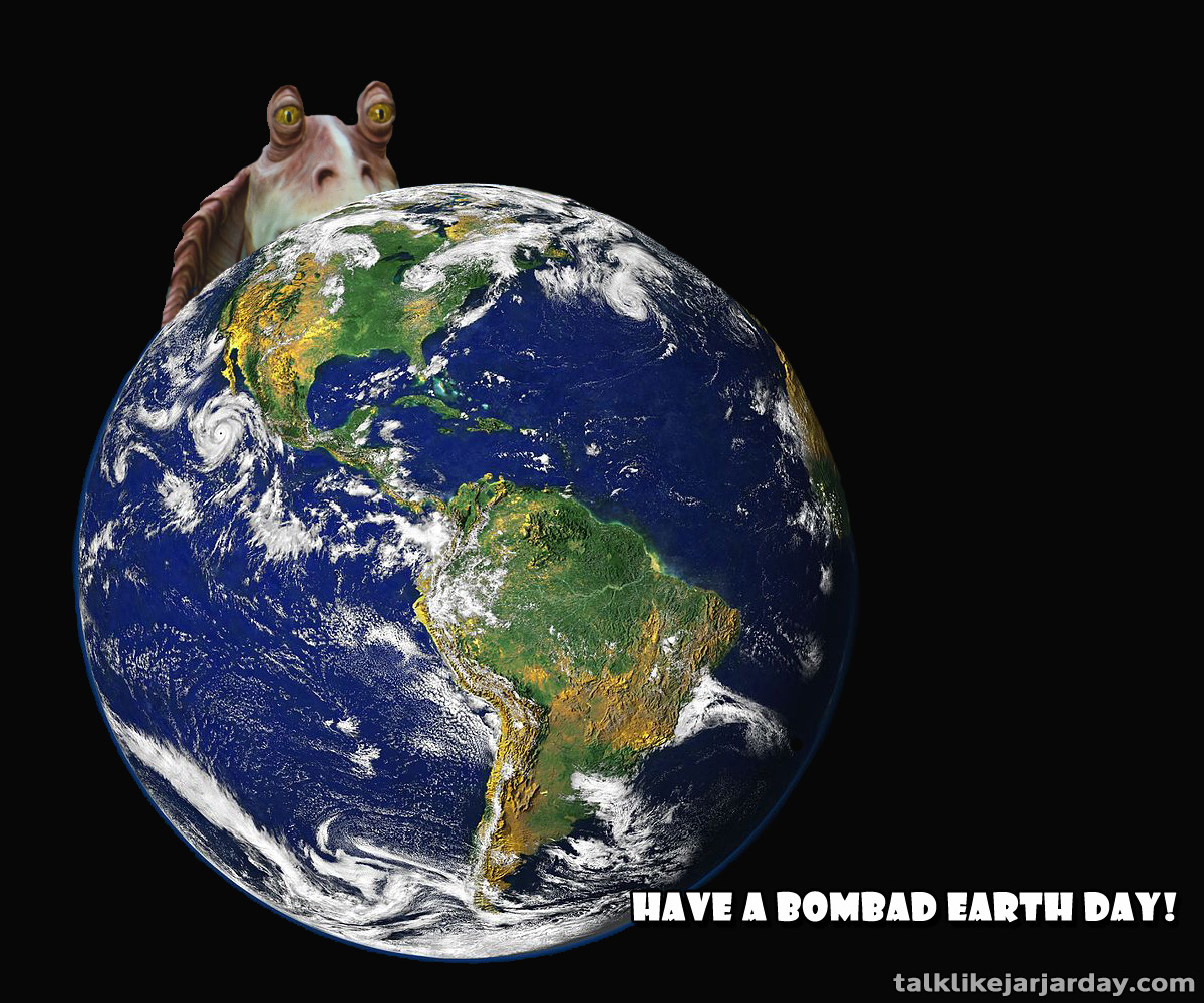 Have a bombad Earth Day!