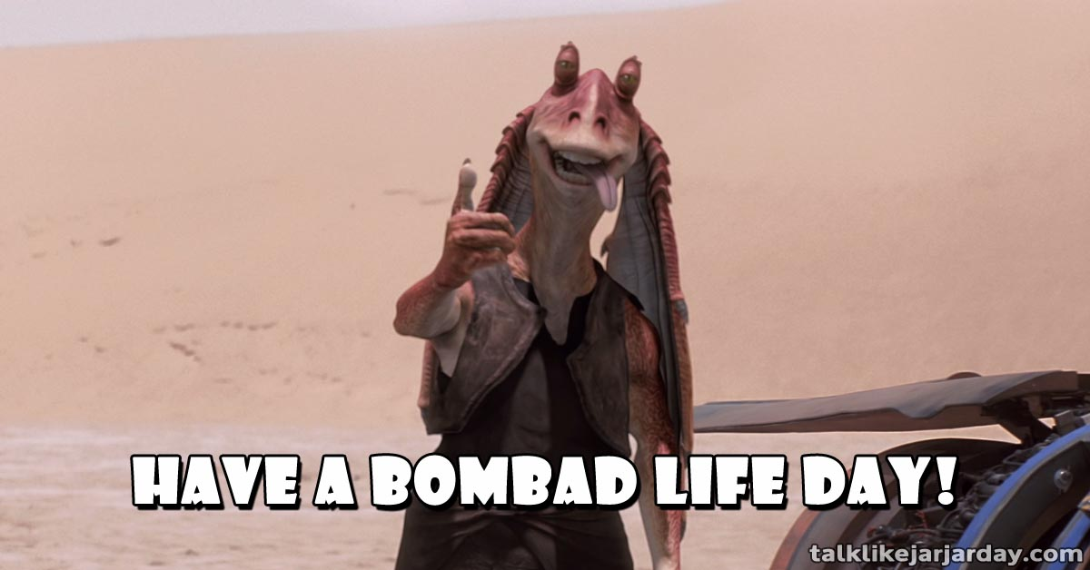 Have a bombad Life Day!
