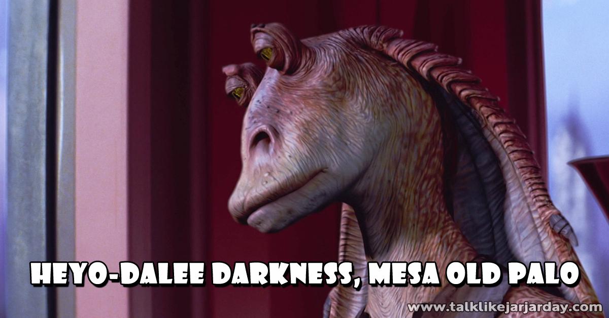 Heyo-dalee darkness, mesa old palo