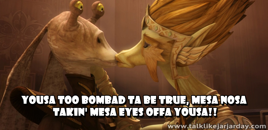 Yousa too bombad ta be true, mesa nosa takin