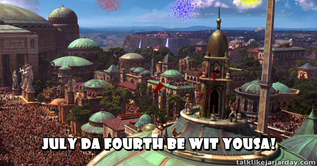 July da Fourth be wit yousa!