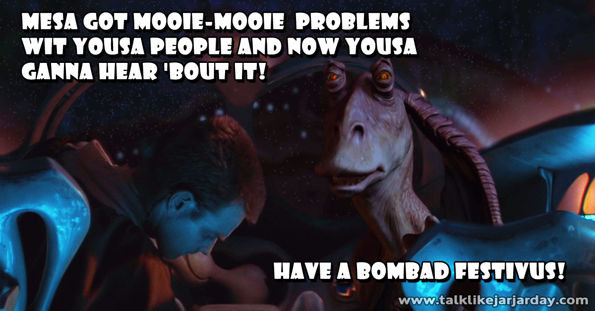 Mesa got mooie-mooie  problems wit yousa people and now yousa ganna hear bout it!