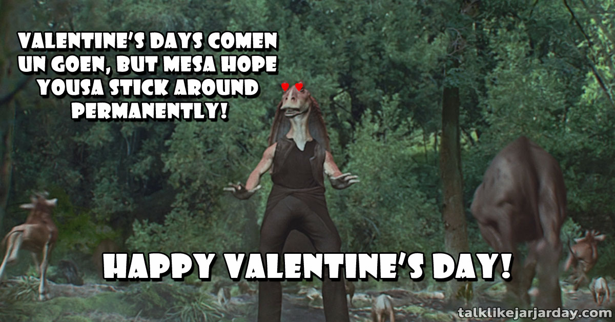 Valentine's Days comen un goen, but <br/> Mesa hope yousa stick around permanently!