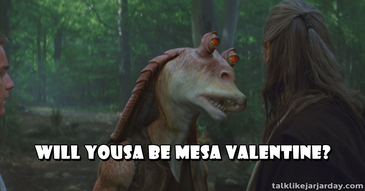 Will yousa be mesa Valentine?